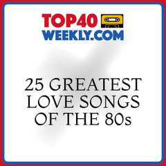 album cover of 25 Greatest Love Songs: The 80swith Top40Weekly.com logo above